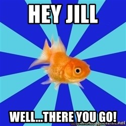 Absentminded Goldfish - hey jill well...there you go!