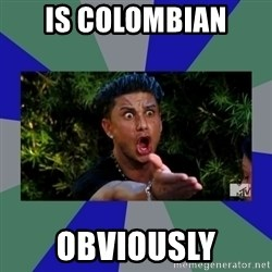 jersey shore - Is Colombian  obviously