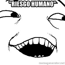 """I see what you did there - """"RIESGO HUMANO"""""""