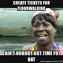 Sweet brown - Create tickets for floorwalking Ain't nobody got time fo dat