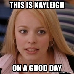mean girls - This is Kayleigh on a good day