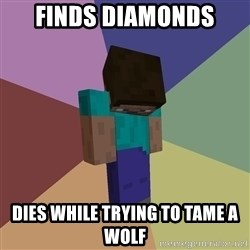 Depressed Minecraft Guy - Finds diamonds dies while trying to tame a wolf