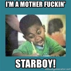 I love coloring kid - I'M A MOTHER FUCKIN' STARBOY!
