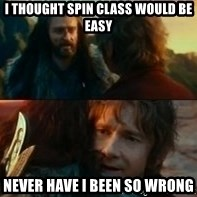 Never Have I Been So Wrong - I thought spin class would be easy Never have I been so wrong