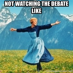 Sound Of Music Lady - Not watching the debate like