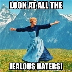 Sound Of Music Lady - Look at all the  Jealous Haters!