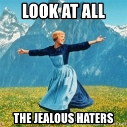 Sound Of Music Lady - Look at all  The jealous haters