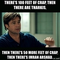 50 feet of Crap - There's 100 feet of crap, then there are Tharkis, Then there's 50 more feet of crap, then there's Imran Arshad.