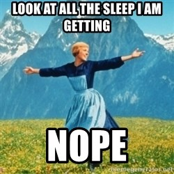 Sound Of Music Lady - Look at all the sleep I am getting NOPE
