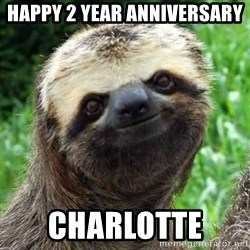 Sarcastic Sloth - Happy 2 Year Anniversary  Charlotte