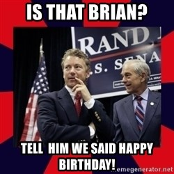 Rand Paul - Is that Brian? Tell  him we said Happy Birthday!
