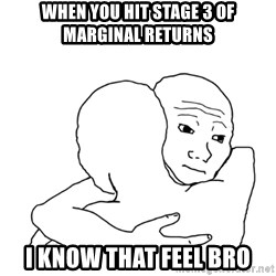 I know that feel bro blank - When you hit stage 3 of marginal returns I know that feel bro