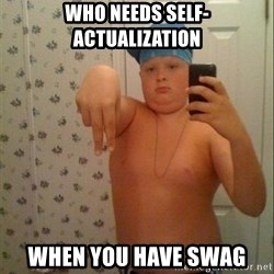 Swagmaster - Who needs self-actualization when you have swag