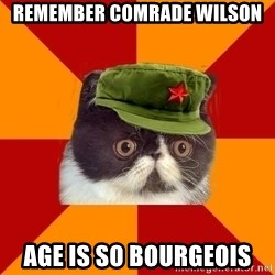 Communist Cat - Remember Comrade Wilson Age is so bourgeois