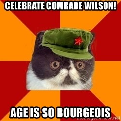 Communist Cat - Celebrate Comrade Wilson! Age is so bourgeois