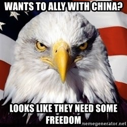 Freedom Eagle  - Wants to ally with China? Looks like they need some freedom