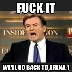 bill o' reilly fuck it - Fuck it We'll Go Back To Arena 1