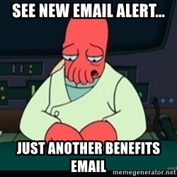 Sad Zoidberg - See new email alert... Just another Benefits email