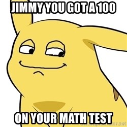 Pokemon Reaction - jimmy you got a 100  on your math test