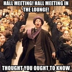 professor quirrell - Hall meeting! Hall meeting in the lounge! Thought you ought to know