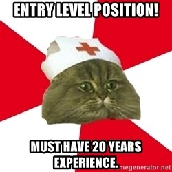 Nursing Student Cat - Entry Level Position! Must Have 20 years experience.