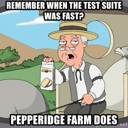 Family Guy Pepperidge Farm - Remember when the test suite was fast? Pepperidge Farm does