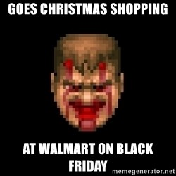 Bloody Doom Guy - goes christmas shopping at walmart on black friday