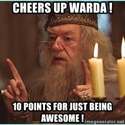 dumbledore fingers - Cheers Up Warda !  10 points for Just being awesome !