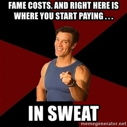 Tony Horton - fame costs. And right here is where you start paying . . . in sweat