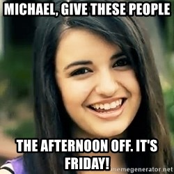 Rebecca Black Fried Egg - Michael, give these people the afternoon off. It's Friday!