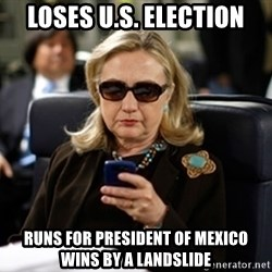Hillary Text - Loses U.S. Election Runs for President of Mexico wins by a landslide
