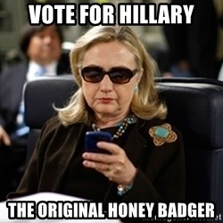 Hillary Text - vote for hillary the original honey badger