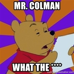 Skeptical Pooh - Mr. Colman What the ****