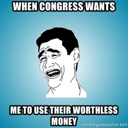 Laughing Man - When congress wants me to use their worthless money