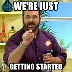 Badass Billy Mays - WE'RE JUST GETTING STARTED