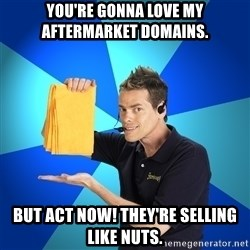 Shamwow Guy - You're gonna love my aftermarket domains. But act now! They're selling like nuts.