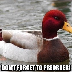 Malicious advice mallard -  Don't forget to preorder!