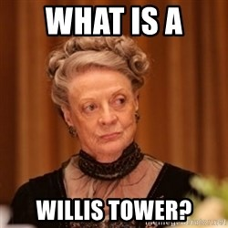 Dowager Countess of Grantham - What is a  Willis Tower?