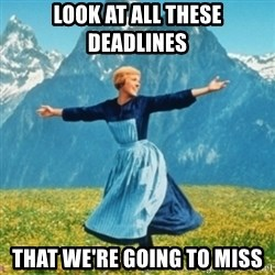 Sound Of Music Lady - look at all these deadlines that we're going to miss