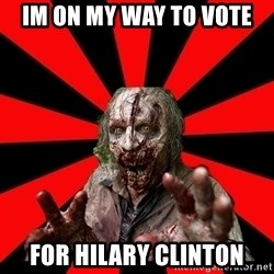 Zombie - Im on my way to vote For Hilary Clinton