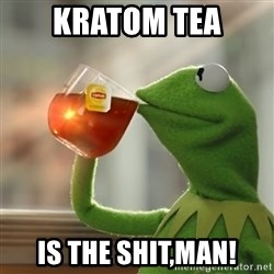 Kermit The Frog Drinking Tea - kratom tea is the shit,man!