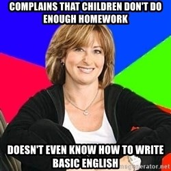 Sheltering Suburban Mom - complains that children don't do enough homework doesn't even know how to write basic english