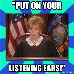 """Judge Judy - """"PUT ON YOUR LISTENING EARS!"""""""