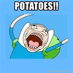 Finn from adventure time - Potatoes!!