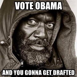 You Gonna Get Raped - vote obama And you gonna get drafted