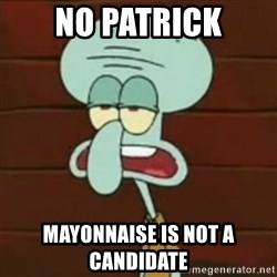 no patrick mayonnaise is not an instrument - No patrick Mayonnaise is not a candidate