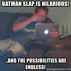 Meme Dad - BATMAN SLAP IS HILARIOUS! ...AND THE POSSIBILITIES ARE ENDLESS!
