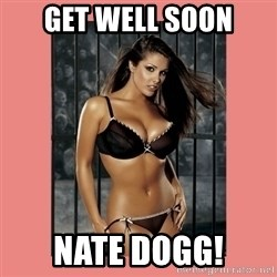 Hot Girl - GET WELL SOON NATE DOGG!