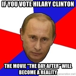 """PutinV - if you vote Hilary Clinton The movie """"the day after"""" will become a reality"""