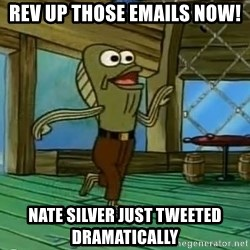Rev Up Those Fryers - Rev up those emails now! Nate silver just tweeted dramatically